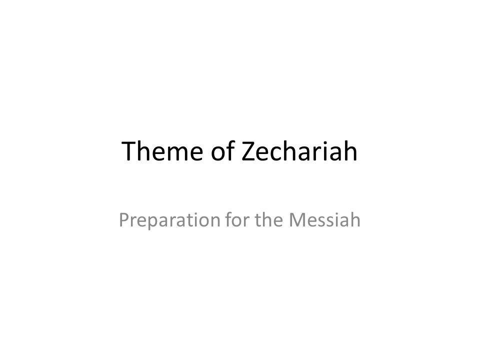 Theme of Zechariah Preparation for the Messiah