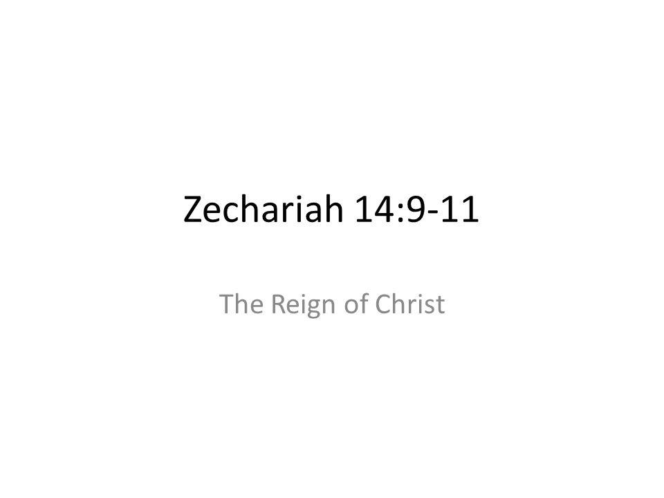 Zechariah 14:9-11 The Reign of Christ