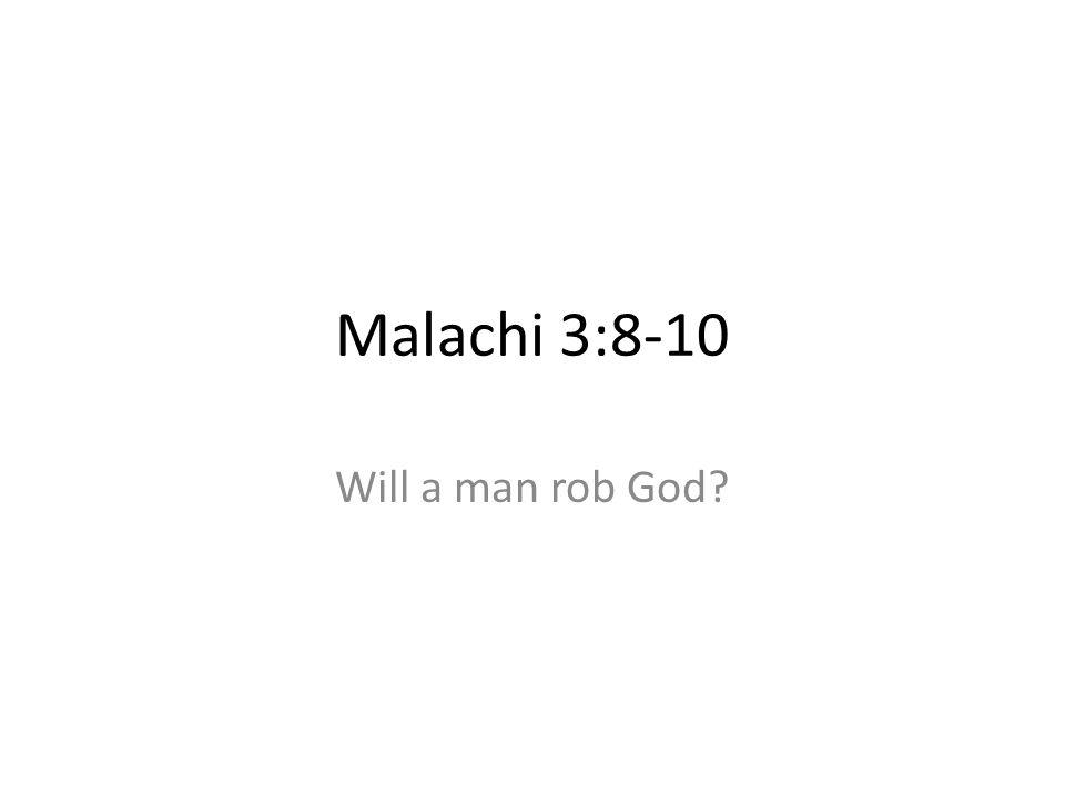 Malachi 3:8-10 Will a man rob God?