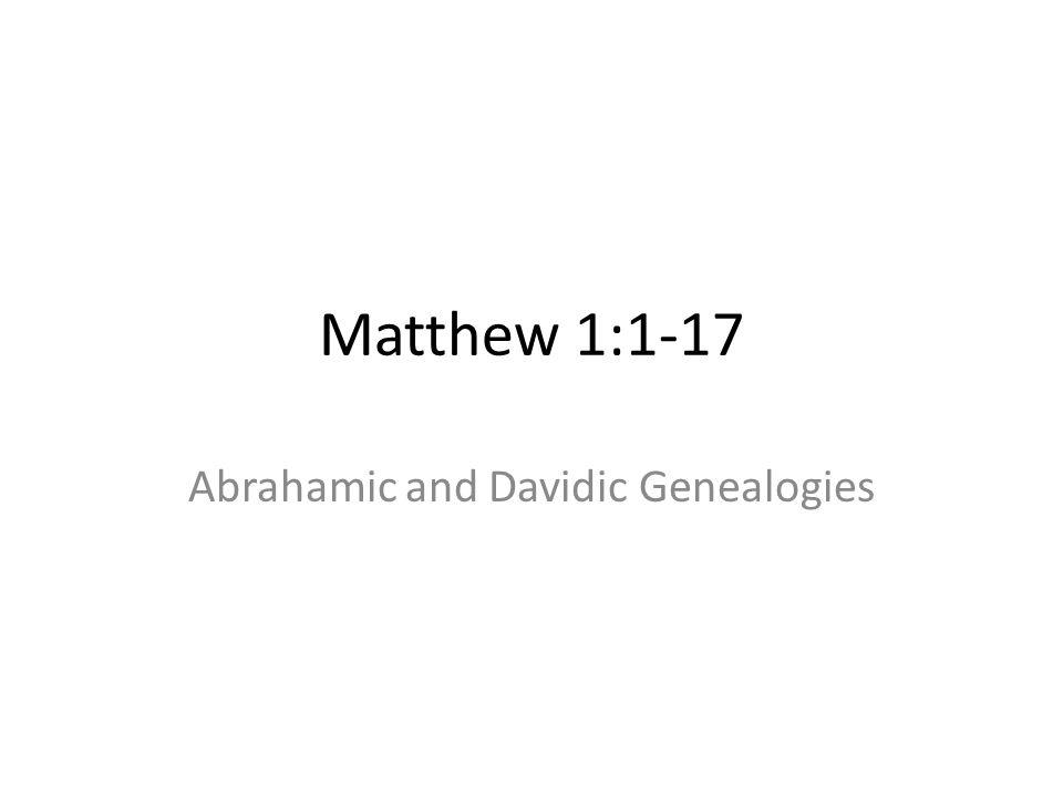 Matthew 1:1-17 Abrahamic and Davidic Genealogies