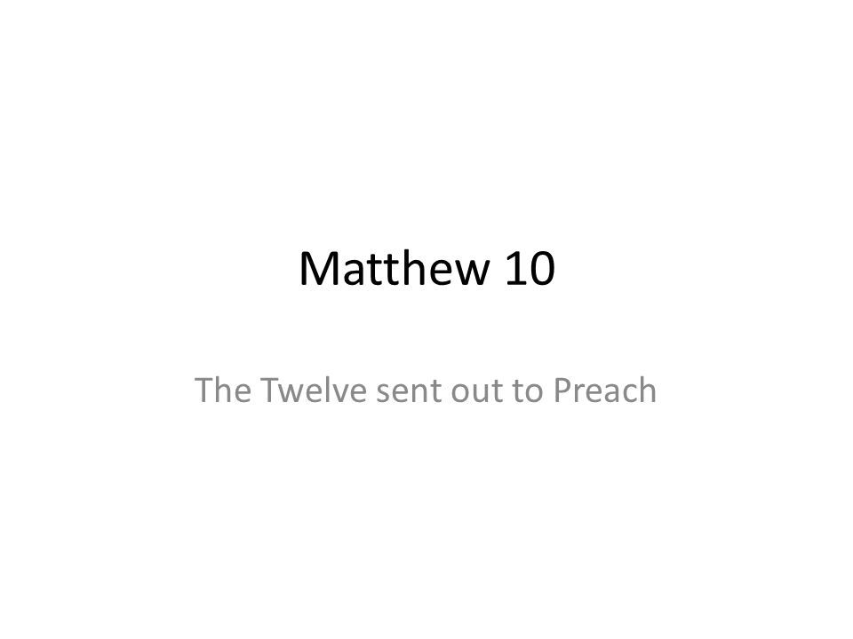 Matthew 10 The Twelve sent out to Preach