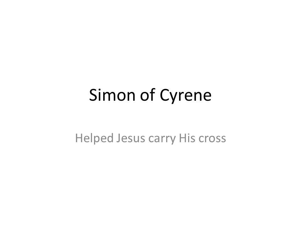 Simon of Cyrene Helped Jesus carry His cross