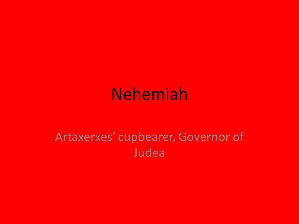 Nehemiah Artaxerxes cupbearer, Governor of Judea