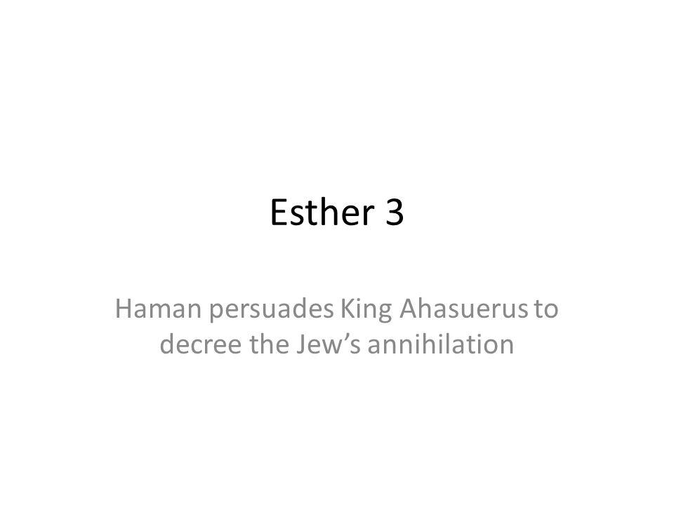 Esther 3 Haman persuades King Ahasuerus to decree the Jews annihilation