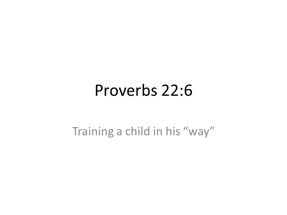 Proverbs 22:6 Training a child in his way