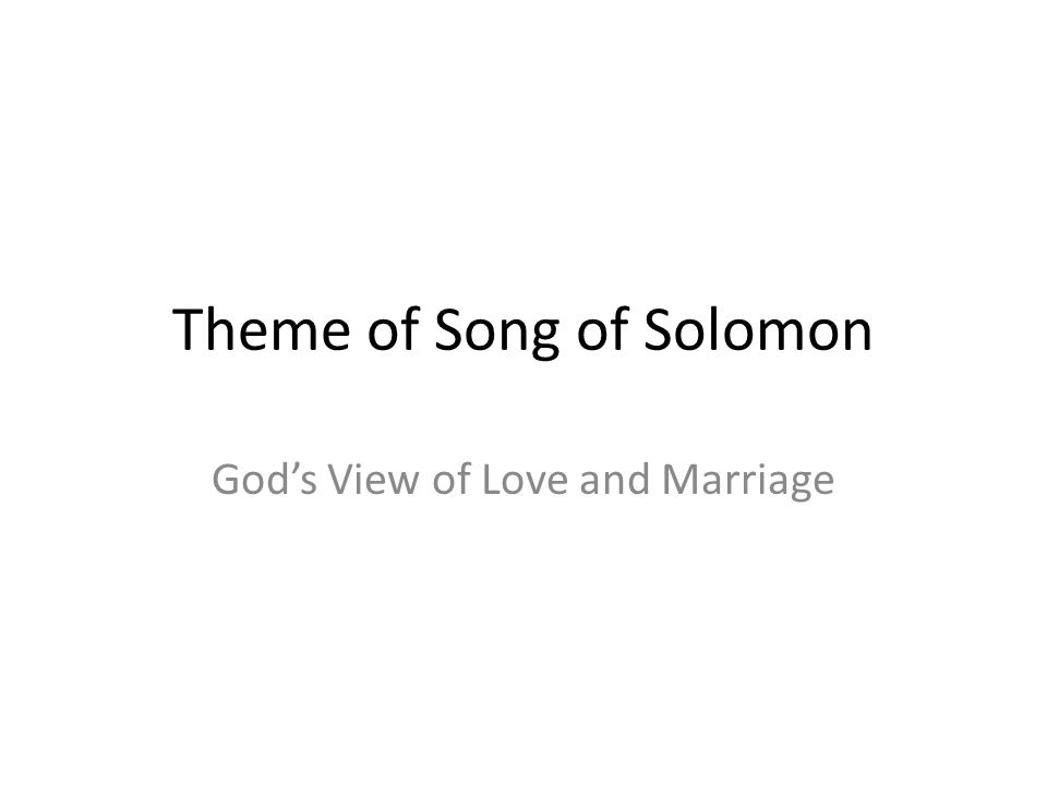 Theme of Song of Solomon Gods View of Love and Marriage