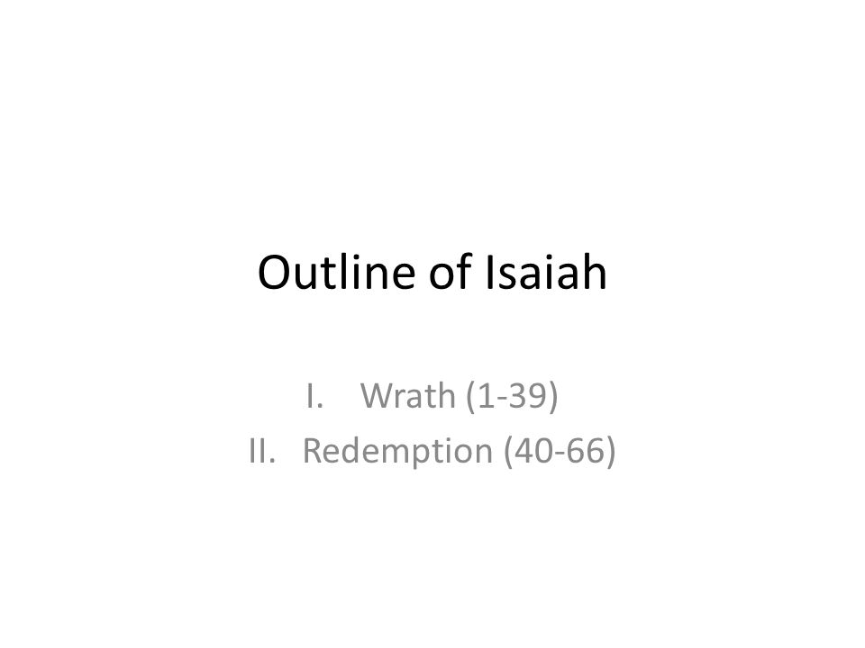 Outline of Isaiah I.Wrath (1-39) II.Redemption (40-66)