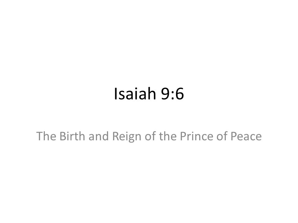 Isaiah 9:6 The Birth and Reign of the Prince of Peace