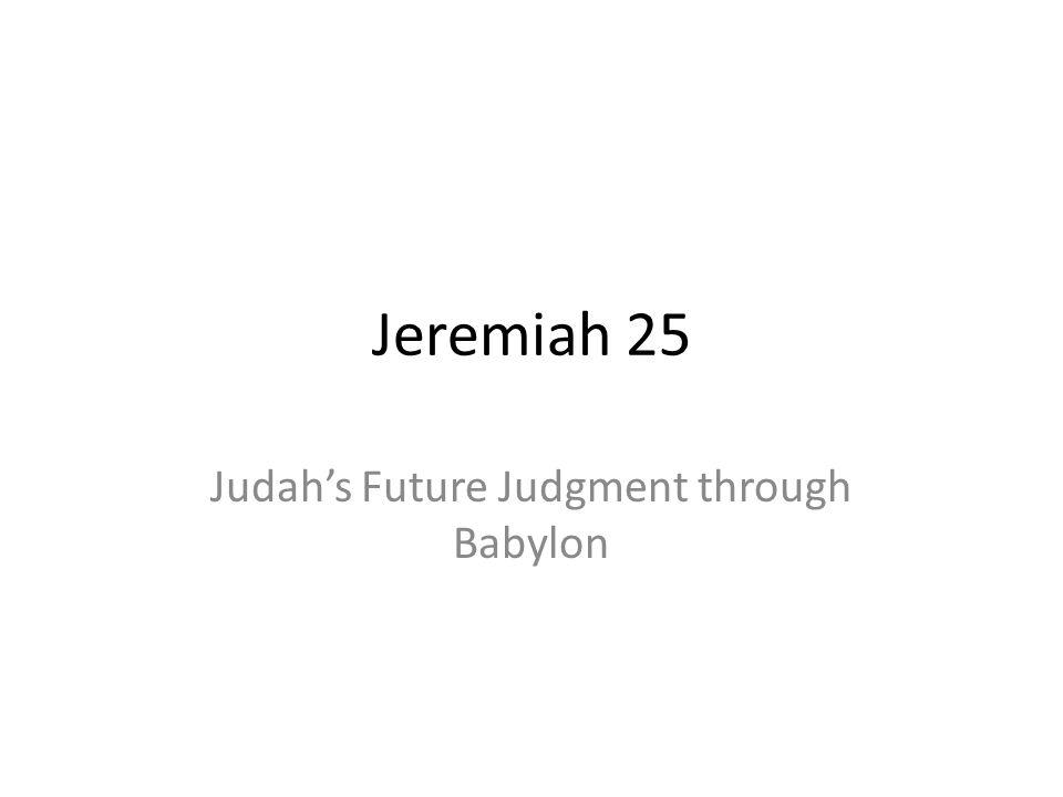 Jeremiah 25 Judahs Future Judgment through Babylon