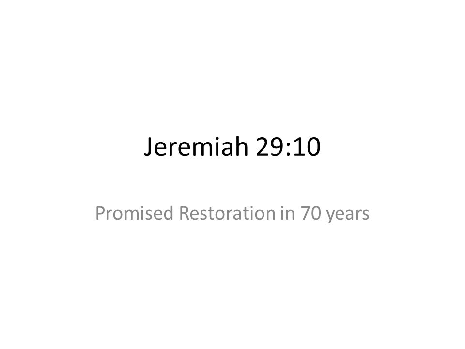 Jeremiah 29:10 Promised Restoration in 70 years