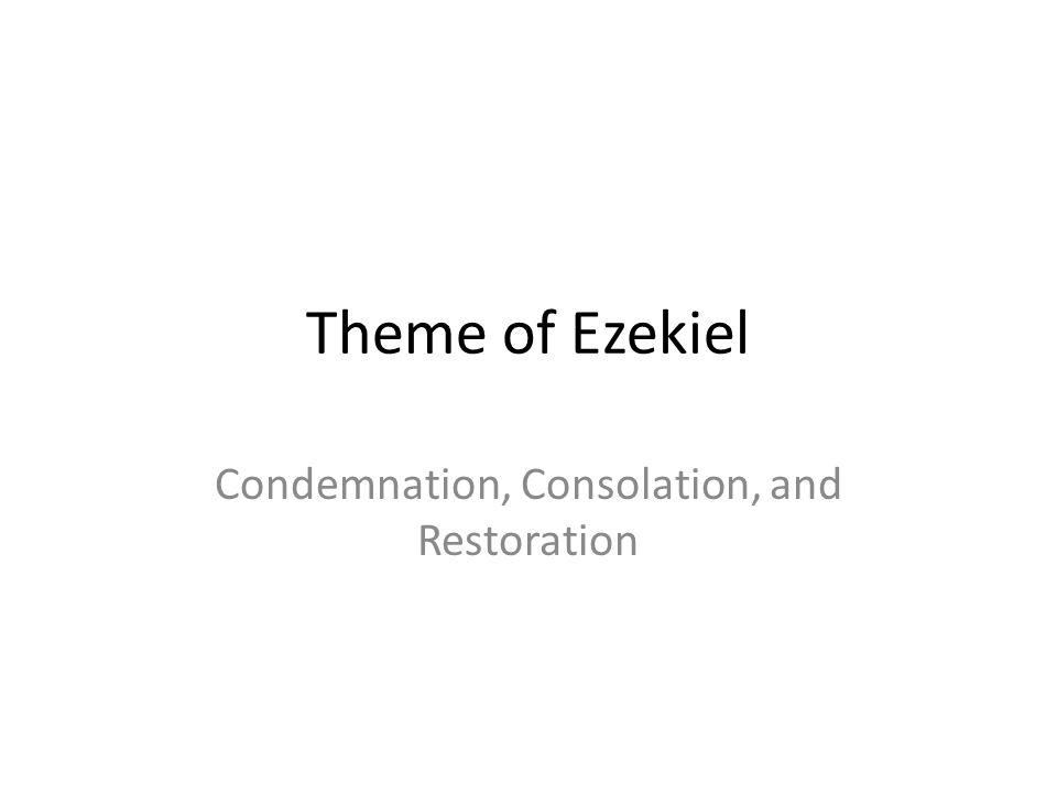 Theme of Ezekiel Condemnation, Consolation, and Restoration