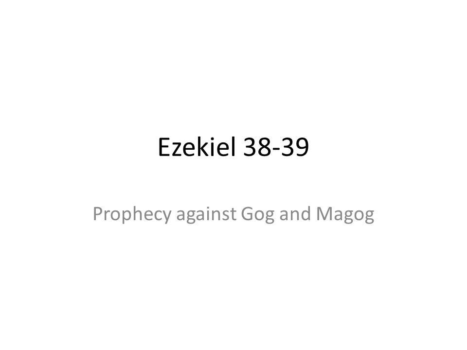 Ezekiel 38-39 Prophecy against Gog and Magog