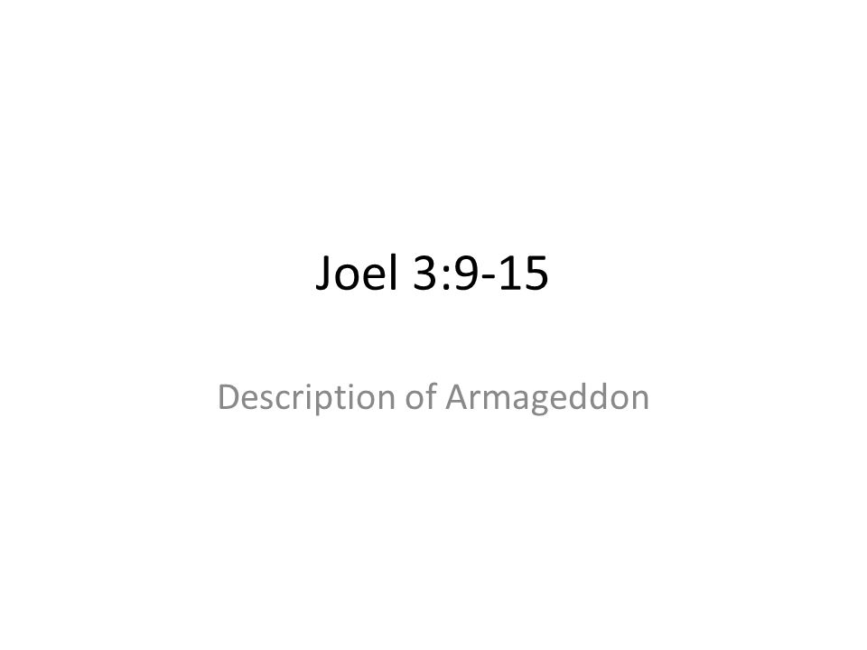 Joel 3:9-15 Description of Armageddon