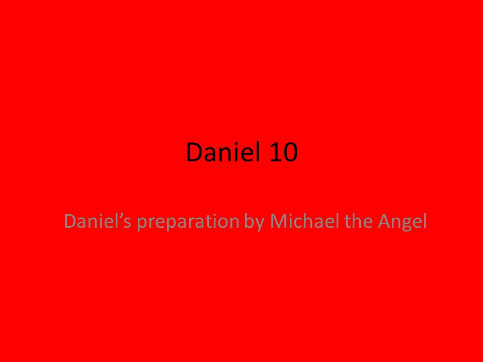 Daniel 10 Daniels preparation by Michael the Angel