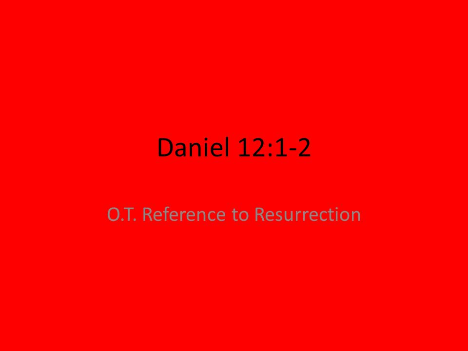 Daniel 12:1-2 O.T. Reference to Resurrection