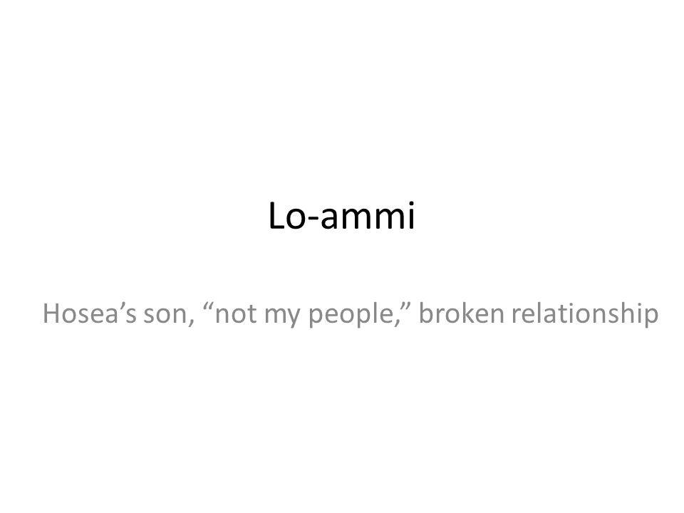 Lo-ammi Hoseas son, not my people, broken relationship