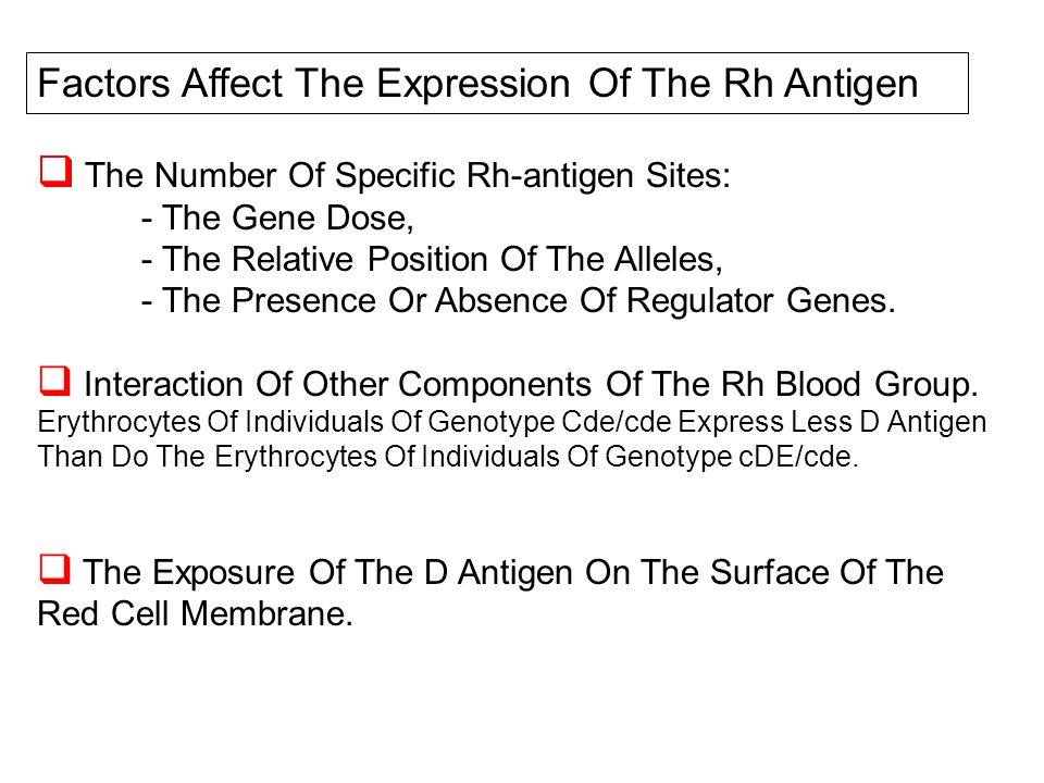 Factors Affect The Expression Of The Rh Antigen The Number Of Specific Rh-antigen Sites: - The Gene Dose, - The Relative Position Of The Alleles, - Th