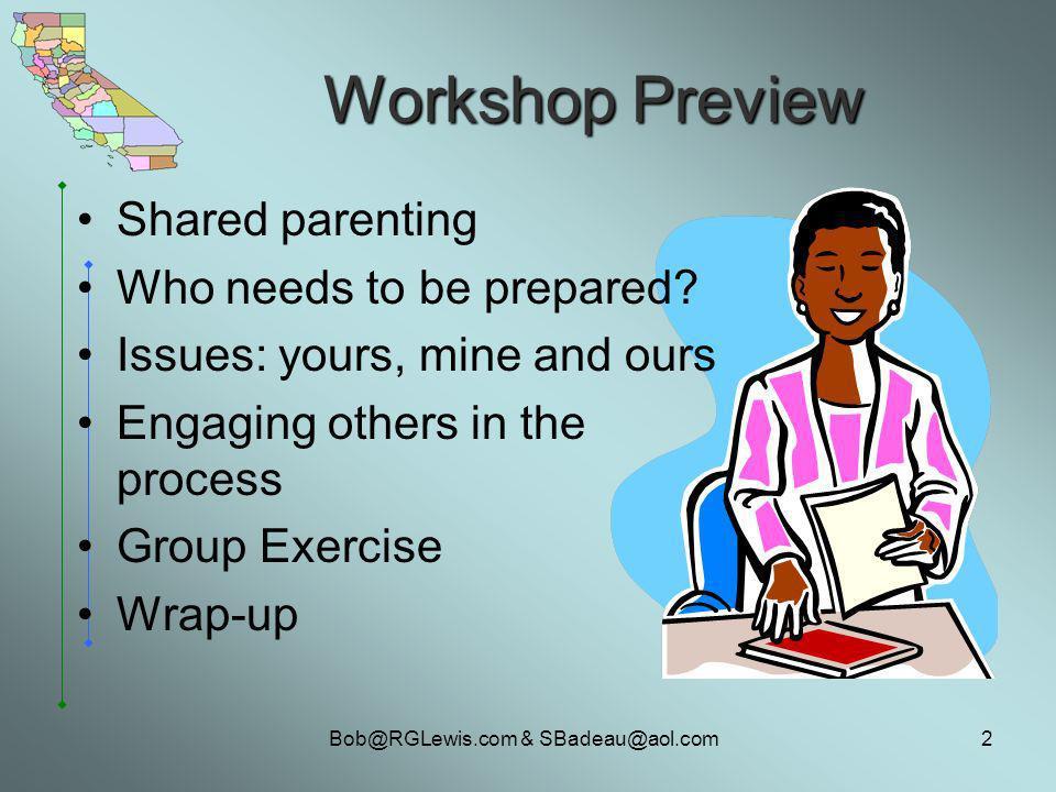 Bob@RGLewis.com & SBadeau@aol.com2 Workshop Preview Shared parenting Who needs to be prepared.