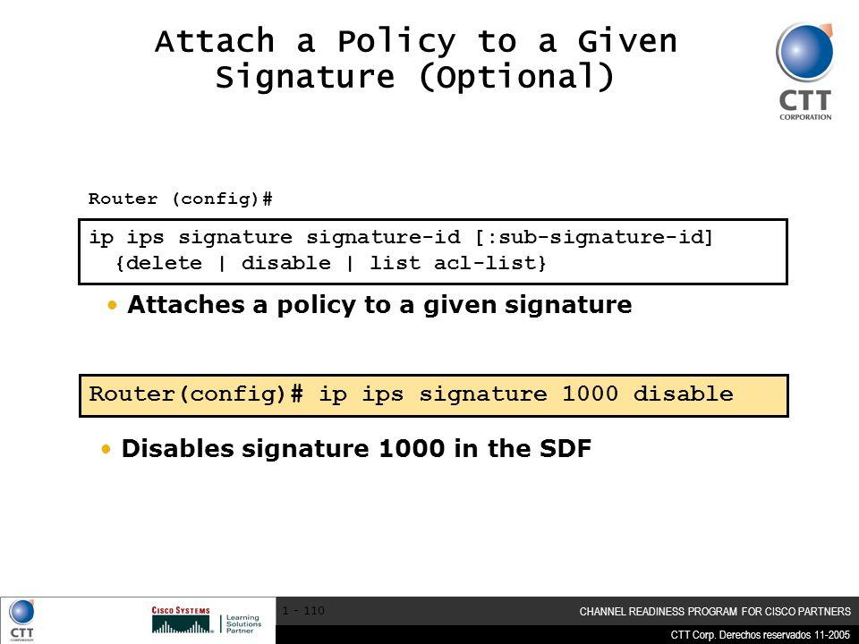 CTT Corp. Derechos reservados 11-2005 CHANNEL READINESS PROGRAM FOR CISCO PARTNERS 1 - 110 ip ips signature signature-id [:sub-signature-id] {delete |