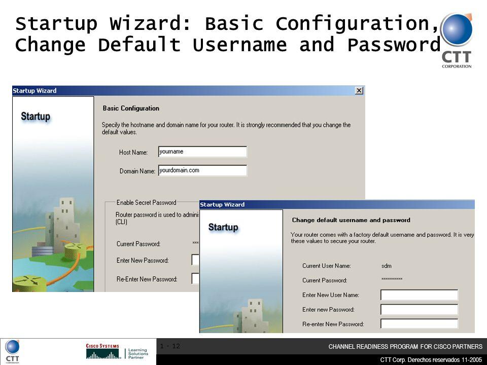CTT Corp. Derechos reservados 11-2005 CHANNEL READINESS PROGRAM FOR CISCO PARTNERS 1 - 12 Startup Wizard: Basic Configuration, Change Default Username