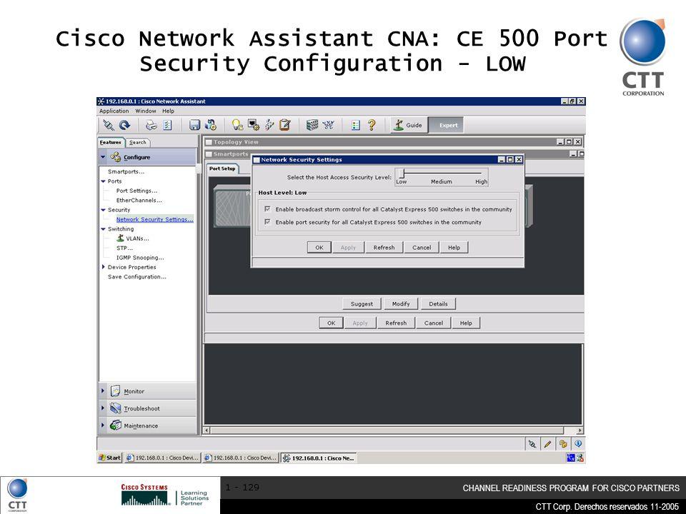 CTT Corp. Derechos reservados 11-2005 CHANNEL READINESS PROGRAM FOR CISCO PARTNERS 1 - 129 Cisco Network Assistant CNA: CE 500 Port Security Configura