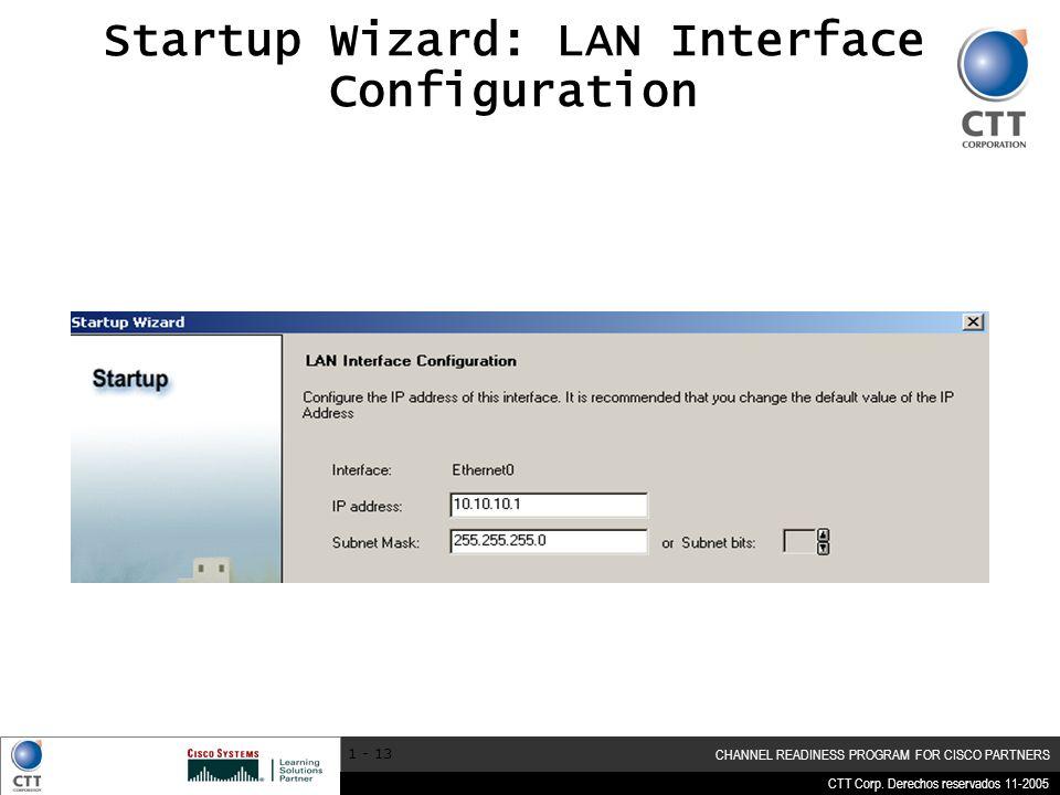 CTT Corp. Derechos reservados 11-2005 CHANNEL READINESS PROGRAM FOR CISCO PARTNERS 1 - 13 Startup Wizard: LAN Interface Configuration