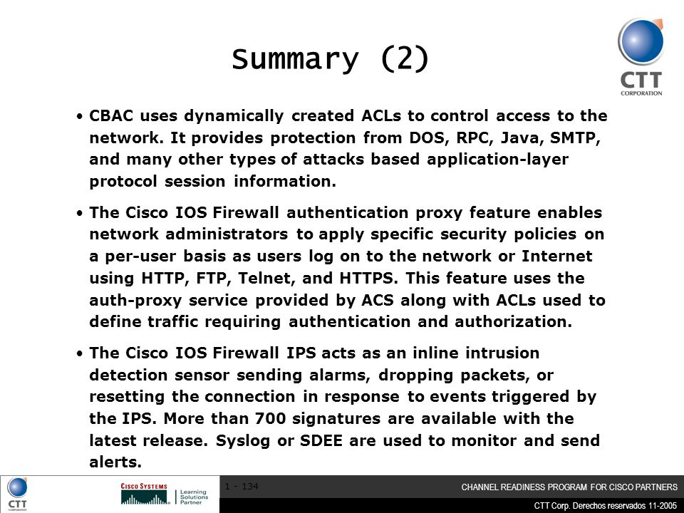 CTT Corp. Derechos reservados 11-2005 CHANNEL READINESS PROGRAM FOR CISCO PARTNERS 1 - 134 Summary (2) CBAC uses dynamically created ACLs to control a