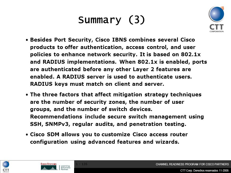 CTT Corp. Derechos reservados 11-2005 CHANNEL READINESS PROGRAM FOR CISCO PARTNERS 1 - 135 Summary (3) Besides Port Security, Cisco IBNS combines seve