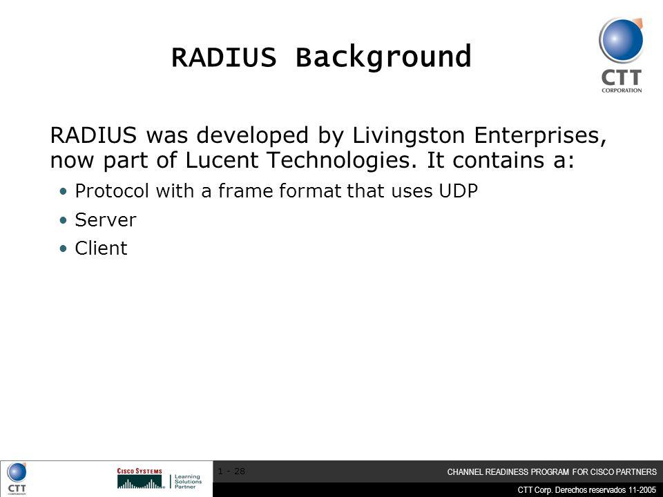 CTT Corp. Derechos reservados 11-2005 CHANNEL READINESS PROGRAM FOR CISCO PARTNERS 1 - 28 RADIUS Background RADIUS was developed by Livingston Enterpr