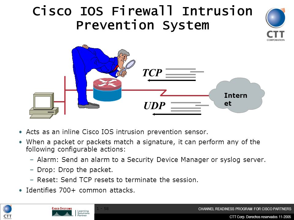 CTT Corp. Derechos reservados 11-2005 CHANNEL READINESS PROGRAM FOR CISCO PARTNERS 1 - 58 Cisco IOS Firewall Intrusion Prevention System Acts as an in