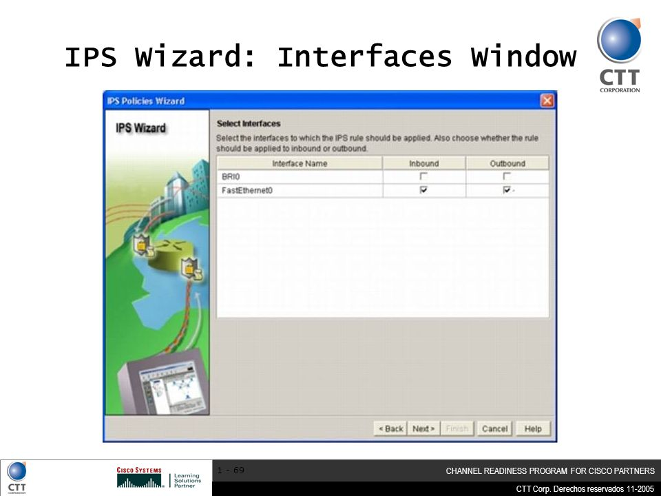 CTT Corp. Derechos reservados 11-2005 CHANNEL READINESS PROGRAM FOR CISCO PARTNERS 1 - 69 IPS Wizard: Interfaces Window