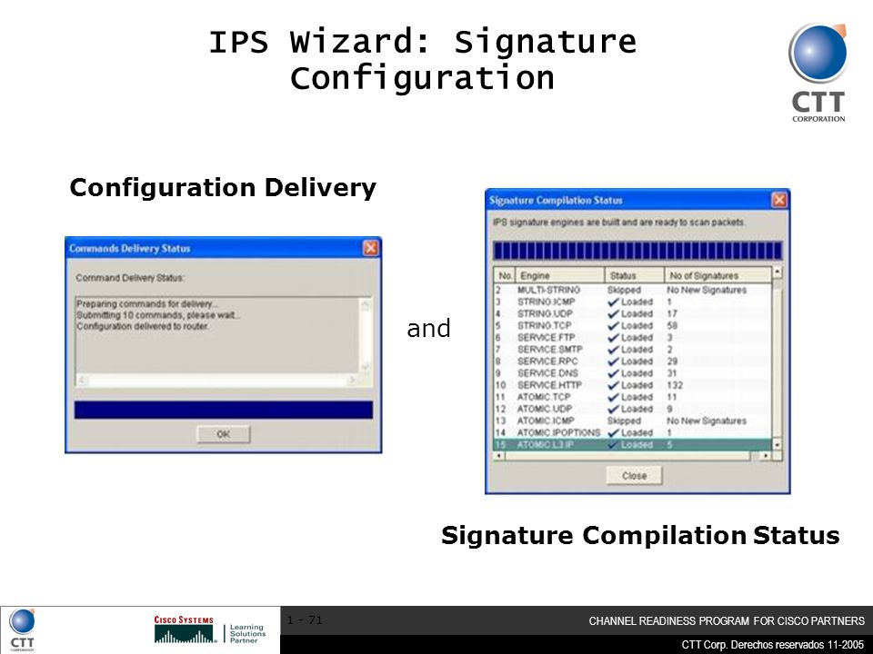 CTT Corp. Derechos reservados 11-2005 CHANNEL READINESS PROGRAM FOR CISCO PARTNERS 1 - 71 IPS Wizard: Signature Configuration Configuration Delivery S