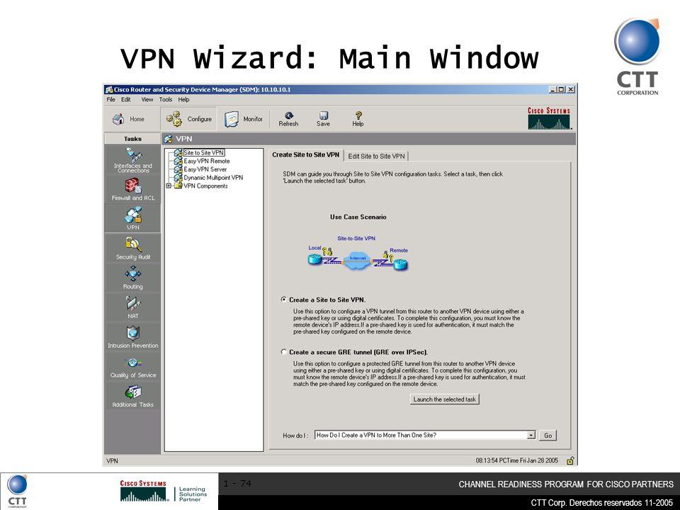 CTT Corp. Derechos reservados 11-2005 CHANNEL READINESS PROGRAM FOR CISCO PARTNERS 1 - 74 VPN Wizard: Main Window