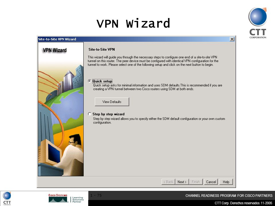 CTT Corp. Derechos reservados 11-2005 CHANNEL READINESS PROGRAM FOR CISCO PARTNERS 1 - 75 VPN Wizard