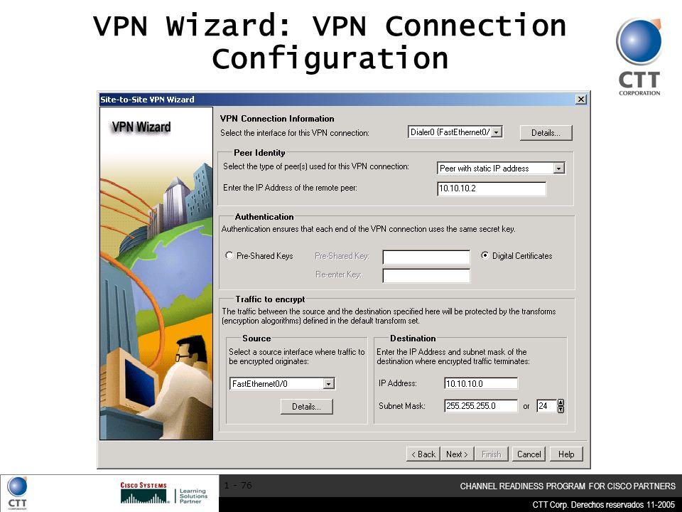 CTT Corp. Derechos reservados 11-2005 CHANNEL READINESS PROGRAM FOR CISCO PARTNERS 1 - 76 VPN Wizard: VPN Connection Configuration