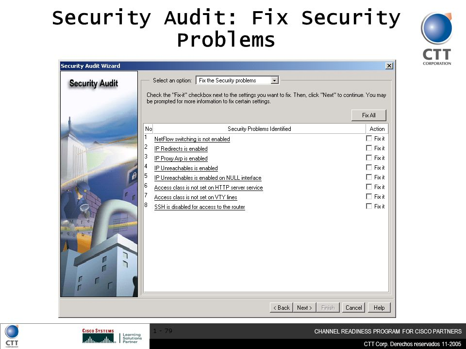 CTT Corp. Derechos reservados 11-2005 CHANNEL READINESS PROGRAM FOR CISCO PARTNERS 1 - 79 Security Audit: Fix Security Problems