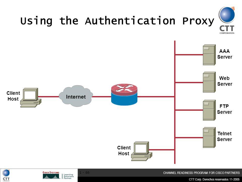 CTT Corp. Derechos reservados 11-2005 CHANNEL READINESS PROGRAM FOR CISCO PARTNERS 1 - 86 Using the Authentication Proxy Internet FTP Server Telnet Se
