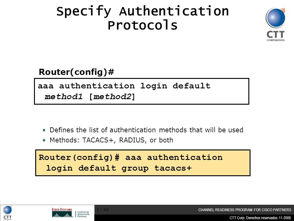 CTT Corp. Derechos reservados 11-2005 CHANNEL READINESS PROGRAM FOR CISCO PARTNERS 1 - 92 aaa authentication login default method1 [method2] Specify A