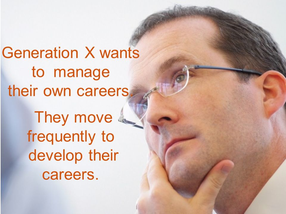 PricewaterhouseCoopers November 2008 Slide 16 Generation X wants to manage their own careers.