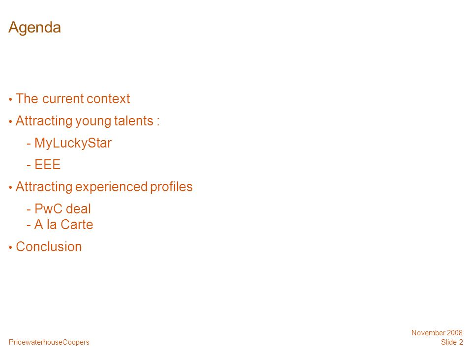 PricewaterhouseCoopers November 2008 Slide 2 Agenda The current context Attracting young talents : - MyLuckyStar - EEE Attracting experienced profiles - PwC deal - A la Carte Conclusion
