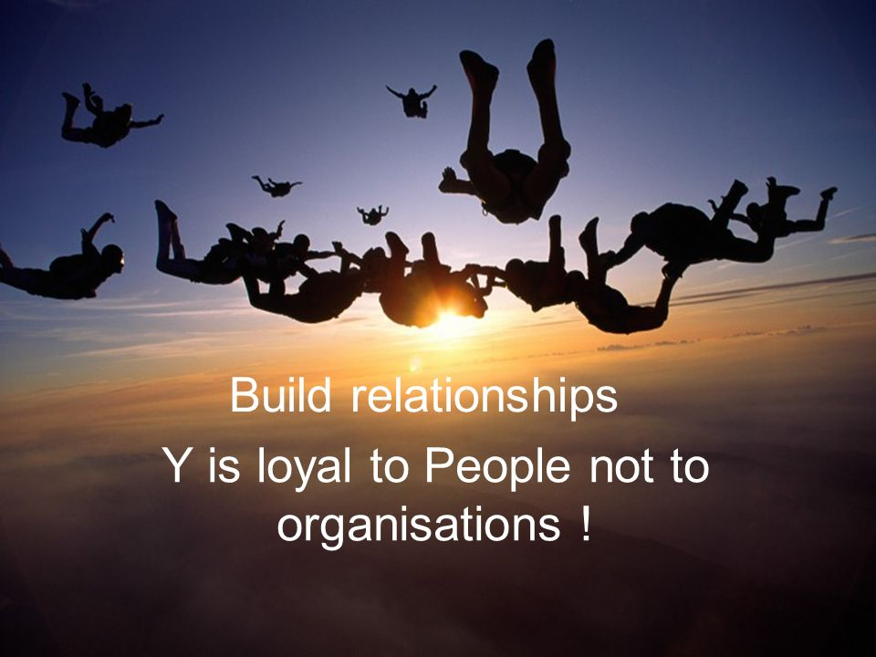 PricewaterhouseCoopers November 2008 Slide 7 Build relationships Y is loyal to People not to organisations !