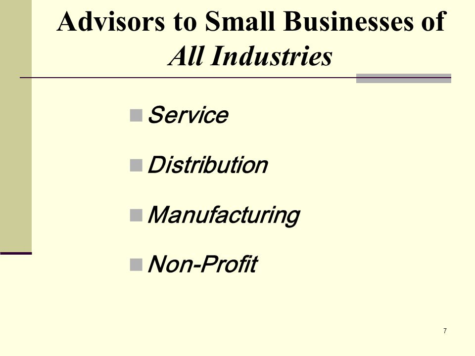 7 Service Distribution Manufacturing Non-Profit Advisors to Small Businesses of All Industries