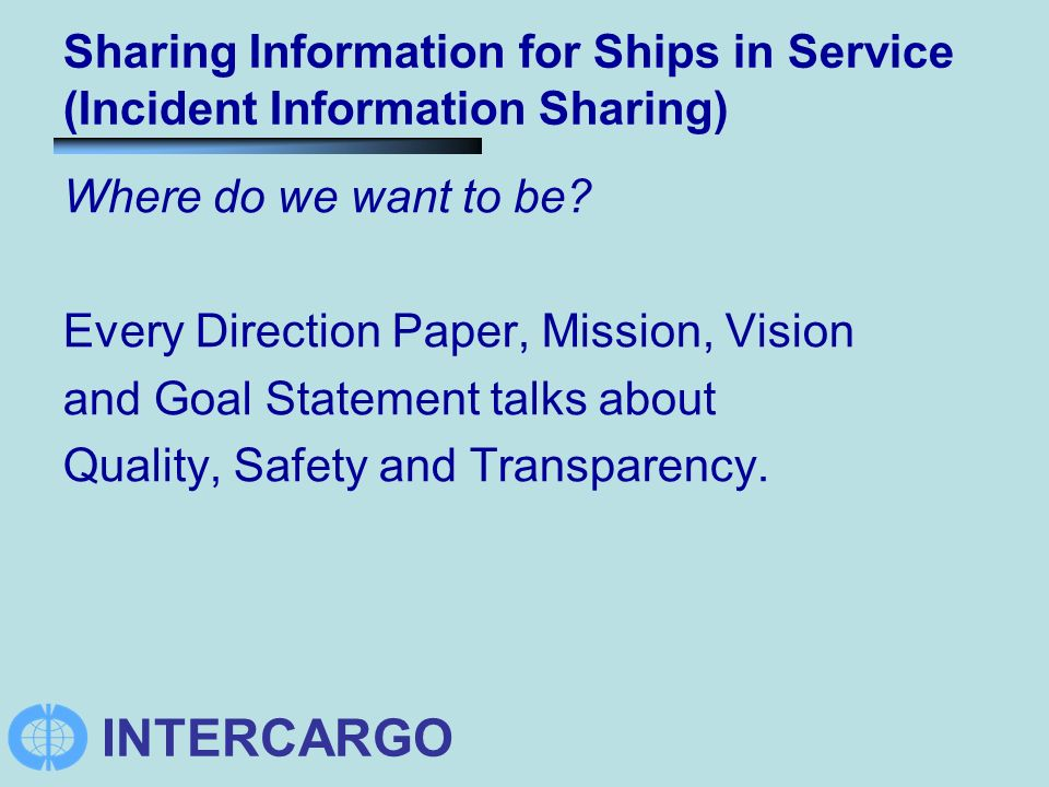 INTERCARGO Sharing Information for Ships in Service (Incident Information Sharing) Where do we want to be.
