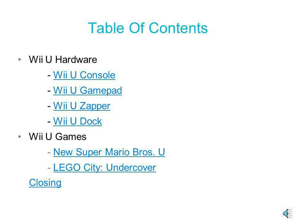 Table Of Contents Wii U Hardware - Wii U ConsoleWii U Console - Wii U GamepadWii U Gamepad - Wii U ZapperWii U Zapper - Wii U DockWii U Dock Wii U Games - New Super Mario Bros.