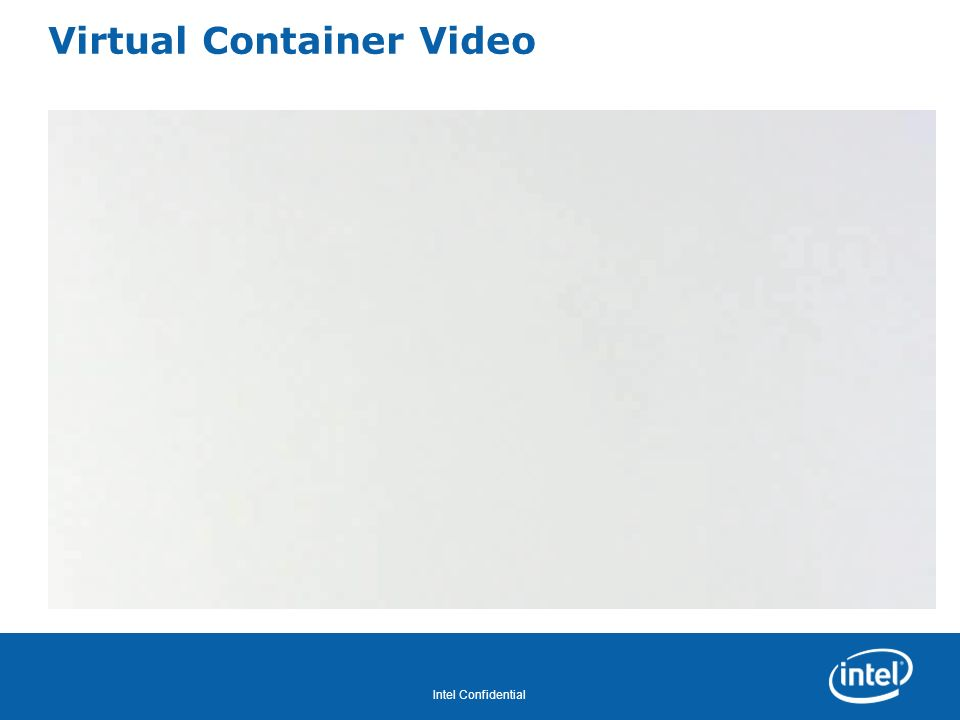 Revision - 01 Intel Confidential Virtual Container Video