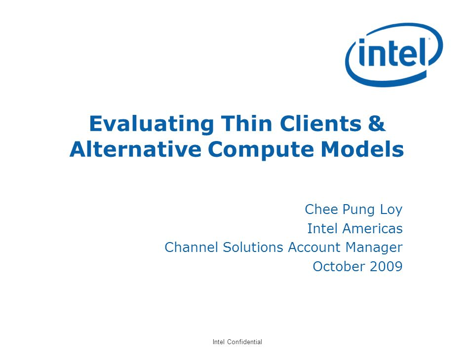 Revision - 01 Intel Confidential Intels Dynamic Virtual Client (DVC) Streaming Server Master OS image Master Apps image A Family of Compute Models Based On Streaming and Virtualization Simplified centralized workplace management (applications and data) Improved security Rich client performance and experience with mobile capabilities Application Streaming & Virtualization Virtual Containers OS Streaming Clients Network Server On-Demand Delivery Data Synchronization OS Streaming or Remote OS Boot Virtualization Virtual Application Local OS Virtual Container Virtualization
