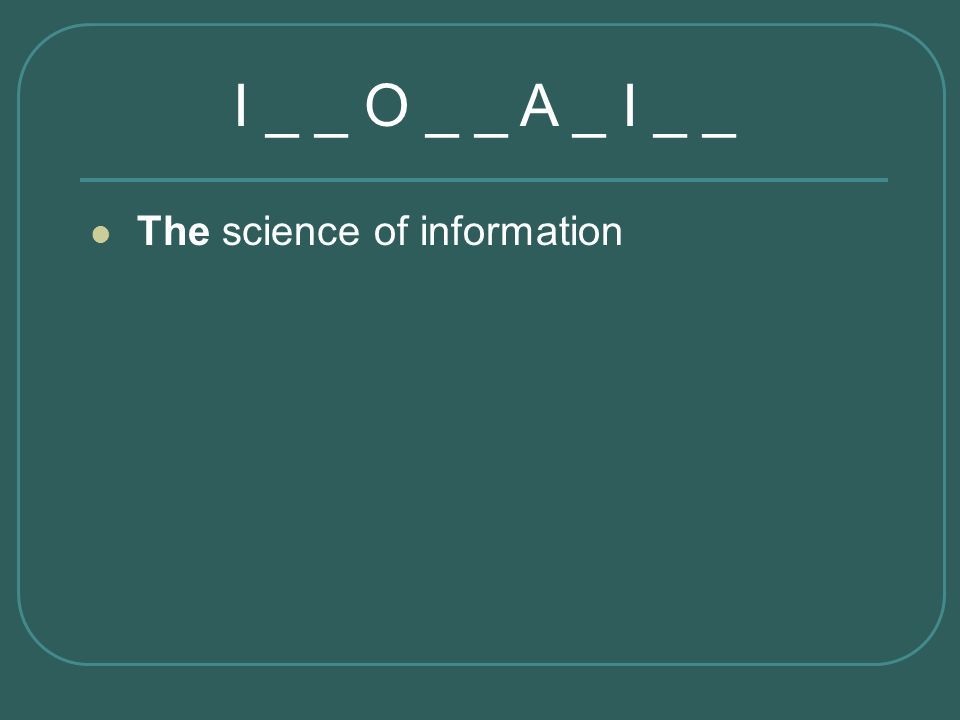 The science of information I _ _ O _ _ A _ I _ _