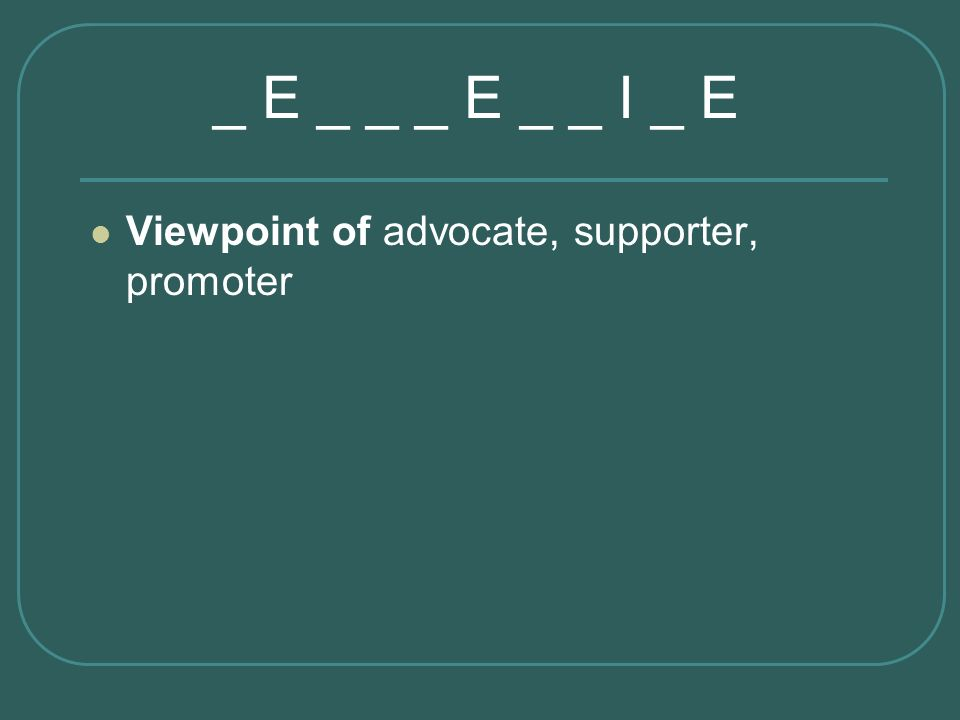 Viewpoint of advocate, supporter, promoter _ E _ _ _ E _ _ I _ E