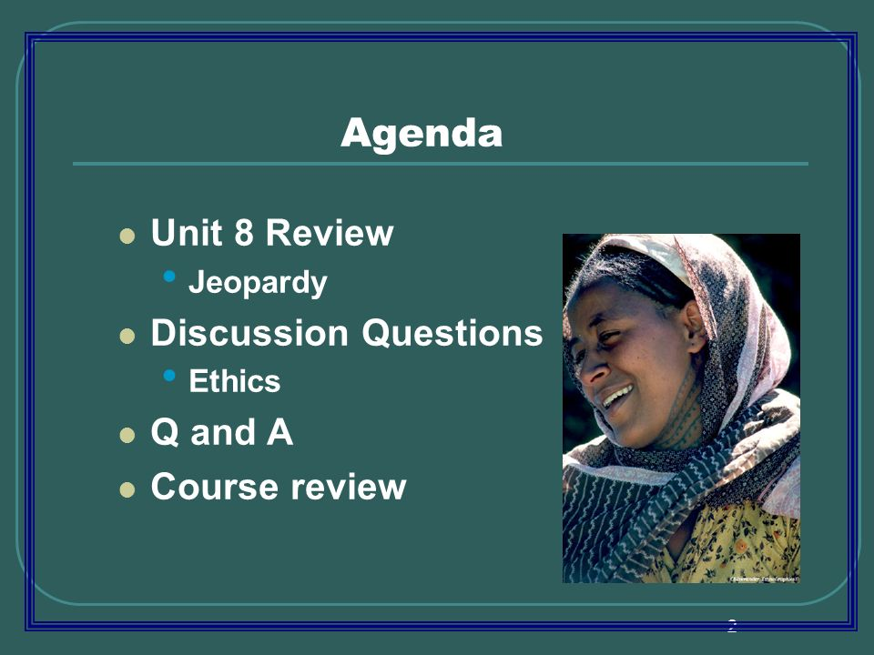 2 Agenda Unit 8 Review Jeopardy Discussion Questions Ethics Q and A Course review