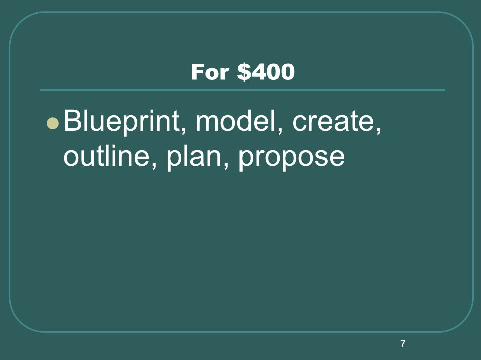 7 For $400 Blueprint, model, create, outline, plan, propose